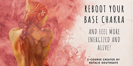 REBOOT YOUR BASE CHAKRA - 10 Day *ONLINE E-COURSE* tickets