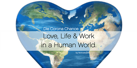 Die Corona Chance. Love, Life & Work in a Human World. Tickets