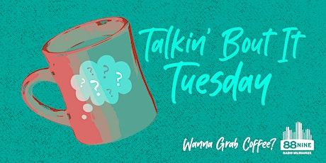 Wanna grab coffee? Talkin' Bout It Tuesdays tickets