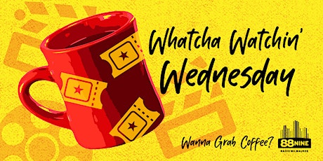 Wanna grab coffee? Whatcha Watchin' Wednesdays tickets