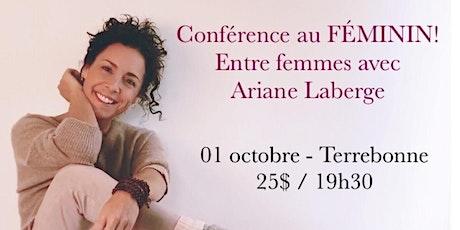 TERREBONNE - Conférence au Féminin – ENTRE FEMMES avec Ariane Laberge 25$ billets