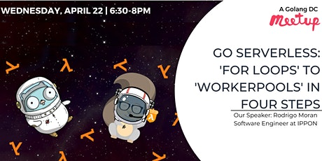 Webinar: Go Serverless: 'For Loops' To 'WorkerPools' in Four Steps tickets