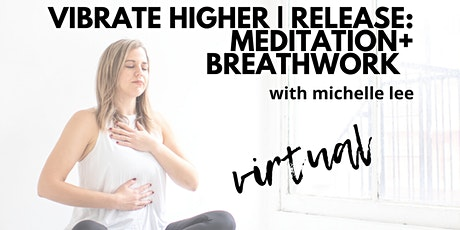 Copy of Virtual! Vibrate Higher | Release: Meditation + Breathwork tickets