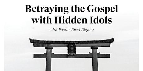 Betraying the Gospel with Hidden Idols tickets