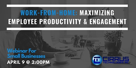 Work From Home: Maximizing Employee Productivity & Engagement Webinar tickets