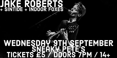 JAKE ROBERTS (+ SINTIDE + INDOOR FOXES) - SNEAKY PETE'S tickets
