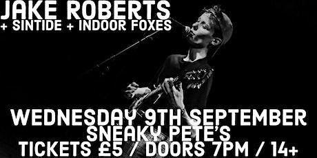 JAKE ROBERTS (+ SINTIDE + INDOOR FOXES) - SNEAKY PETE'S tickets