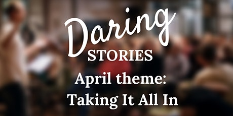 Daring Stories: Taking It All In tickets