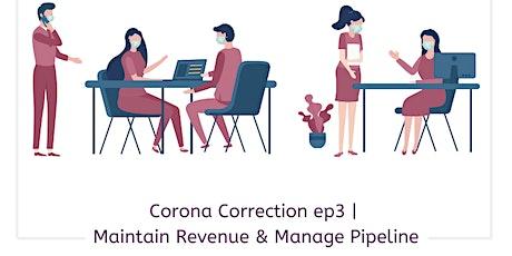 Corona Correction - Maintain Revenue & Manage Pipeline tickets