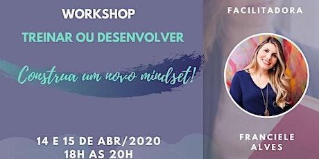 Workshop | Treinar ou Desenvolver - Construa um novo mindset ingressos