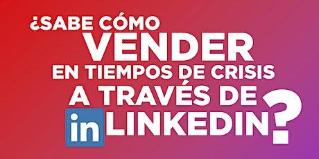 ¿Sabe cómo vender en tiempos de crisis a través de LinkedIn? tickets