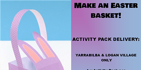 Make an Easter Basket - ACTIVITY PACK DELIVERY - Yarrabilba & Logan Village Area Families Only tickets