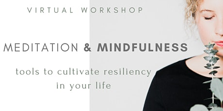 Meditation & Mindfulness: Tools to Cultivate Resiliency in Your Life tickets