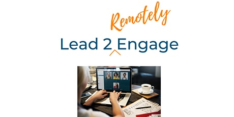 Lead 2 'Remotely' Engage! tickets