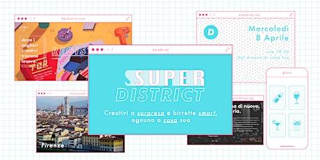 SUPERDISTRICT - Creativi a sorpresa e birrette smart, ognuno a casa sua tickets