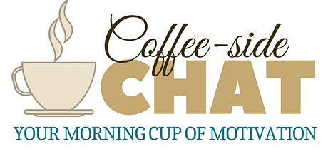 Coffee-Side Chat: Your Morning Cup of Motivation tickets