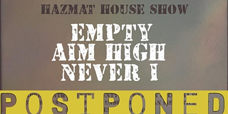 Hazmat House Show: Empty, Aim High & Never I tickets