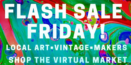 FLASH SALE FRIDAY - VIRTUAL MARKET  SHOP ONLINE AT WWW.SHOPLOCALMARKET.COM tickets