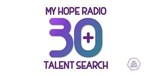 MyHopeRadio 30+ Talent Search