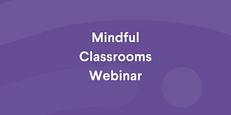 Mindful Classrooms - Two Part Webinar (Australia, Singapore) tickets