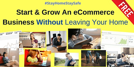 Start & Grow An eCommerce Business Without Leaving Your Home tickets