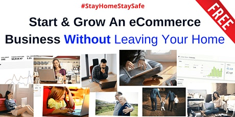 Virtual Event: Start & Grow An eCommerce Business Without Leaving Your Home Tickets
