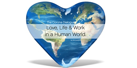 Love, Life & Work in a Human World. - The Corona Dialogues tickets