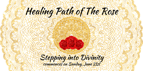 Healing Path of The Rose  - Stepping Into Divinity tickets
