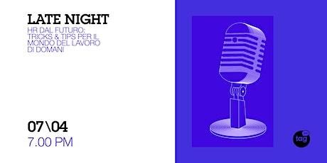 Late Night | HR dal futuro: tricks & tips per il mondo del lavoro di domani biglietti