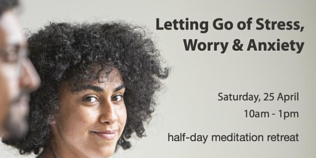 """MEDITATIONS FOR LETTING GO OF  STRESS, WORRY & ANXIETY"" tickets"