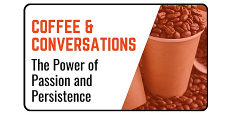 Coffee & Conversations: The Power of Passion and Persistence tickets