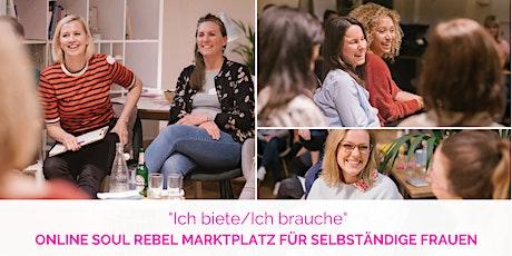"""""""Ich biete/Ich brauche"""" - Online-Soul Rebel Marktplatz für selbständige Frauen Tickets"""