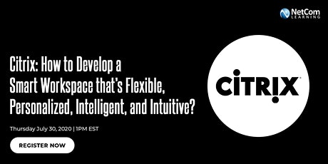 Free Online Course - Citrix: How to Develop a Smart Workspace that's Flexible, Personalized, Intelligent, and Intuitive? tickets