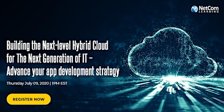 Webinar - Building the Next-level Hybrid Cloud for The Next Generation of IT - Advance your app development strategy tickets
