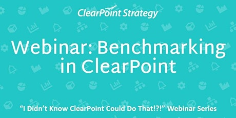 """I Didn't Know ClearPoint Could Do That!?!"" Webinar - Benchmarking in ClearPoint tickets"