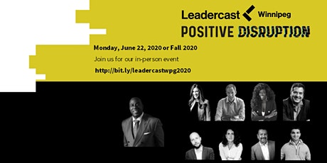 Leadercast Winnipeg 2020 - Positive Disruption (In-Person Event Rebroadcast)  tickets