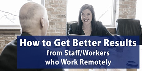 Get Better Results from Staff/Workers Working Remotely [Online Seminar] tickets