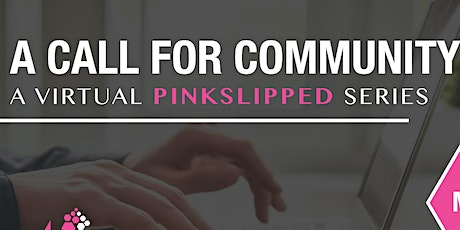 A Call For Community: A Virtual Pinkslipped Series tickets