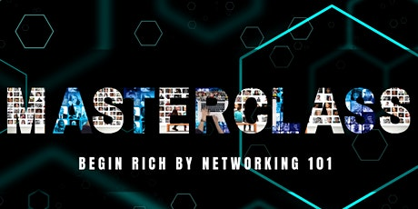 How to Begin Rich by Networking & Building Relationships- MasterClass tickets