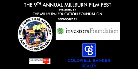 THE 9TH ANNUAL MILLBURN FILM FEST is proudly presented by THE MILLBURN EDUCATION FOUNDATION & sponsored by NEW YORK FILM ACADEMY, INVESTORS FOUNDATION, COLDWELL BANKER REALTY, & GUARANTEED RATE tickets