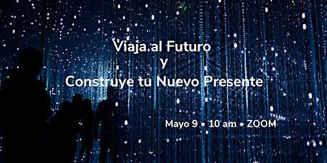 Viaja al FUTURO y Construye tu NUEVO Presente tickets