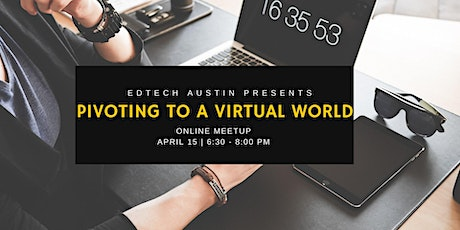 "Edtech Austin Presents ""Pivoting to the Virtual World"" tickets"
