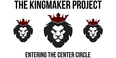 The Kingmaker Project: Entering the Center Circle tickets
