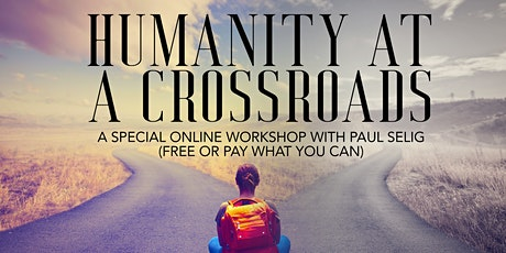 Humanity at a Crossroads: A Pay-What-You-Wish Online Workshop w/Paul Selig tickets