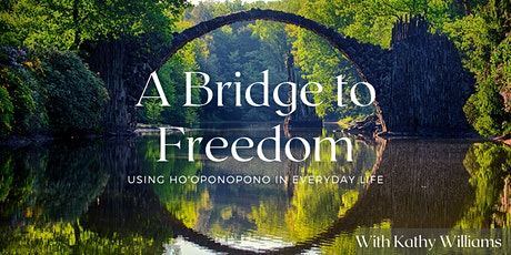 A Bridge to Freedom- Using Ho'oponopono in Everyday Life tickets