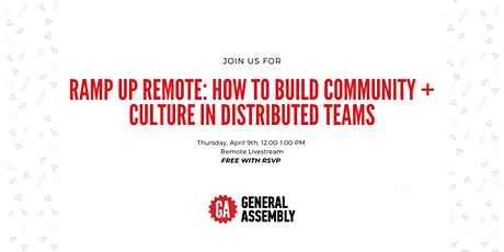 RAMP UP REMOTE: HOW TO BUILD COMMUNITY + CULTURE IN DISTRIBUTED TEAMS tickets