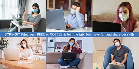 BORING?? Bring your BEER or COFFEE & Join the talk, let's have fun and share our skills biglietti