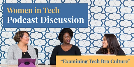 """Women in Tech Podcast Discussion: """"Examining Tech Bro Culture"""" - Apr 20 tickets"""