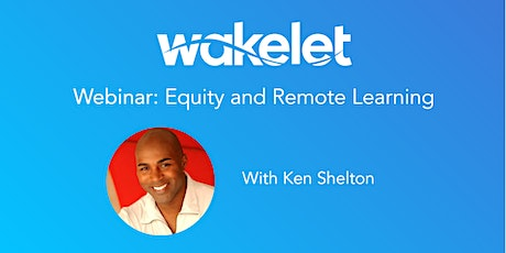 Wakelet Webinar: Ken Shelton - Equity and Remote Learning tickets