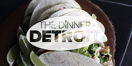 The Dinner Detroit: Tacos & Tequila (FREE) tickets